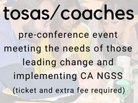 tosas/coaches: pre-conference event meeting the needs of those leading change and implementing CA NGSS (ticket and extra fee required)