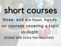 short courses: three- and six-hour, hands-on courses covering a topic in-depth (ticket and extra fee required)